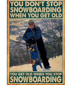 You Don't Stop Snowboarding When You Get Old Poster