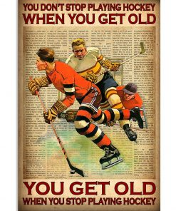 You don't stop playing hockey when you get old You get old when you stop playing hockey poster
