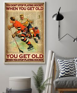 You don't stop playing hockey when you get old You get old when you stop playing hockey poster1