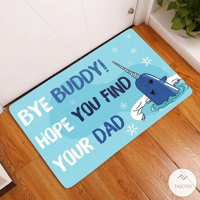 Bye Buddy Hope You Find Your Dad Doormat