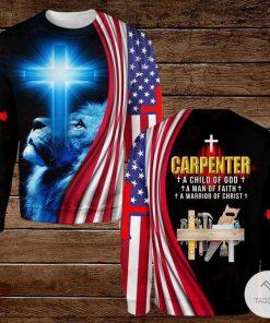 Carpenter A Child Of God A Man Faith A Warrior Of Christ 3D hoodies, Sweatshirt, Hawaiian Shirt3