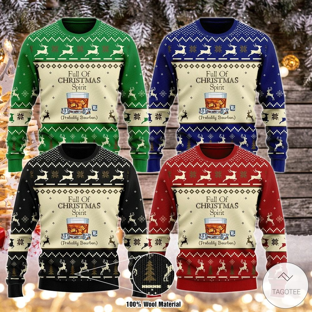 Full Of Christmas Spirit Probably Bourbon Ugly Christmas Sweater