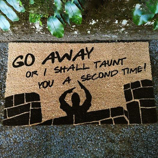 Go away or I shall taunt you a second time doormat