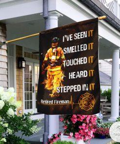I've seen it smelled it touched it heard it stepped in it Retired Fireman Garden Flag