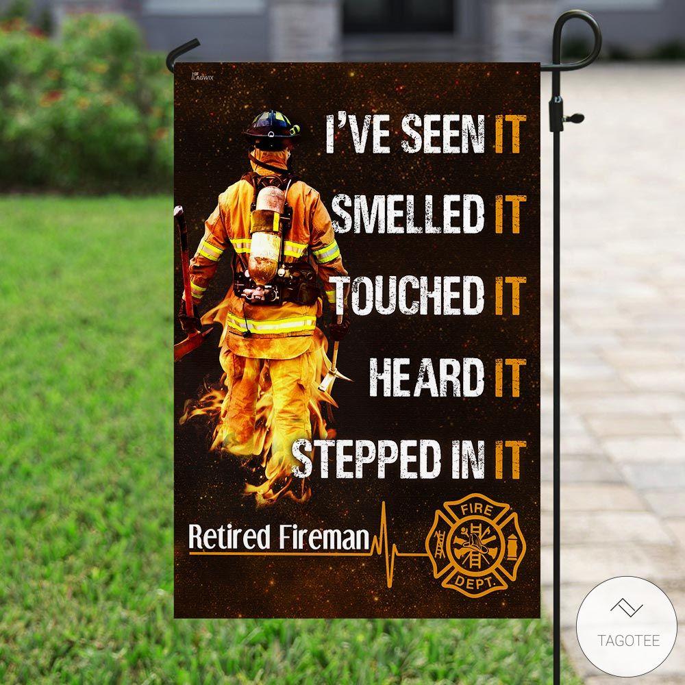 I've seen it smelled it touched it heard it stepped in it Retired Fireman Garden Flag3