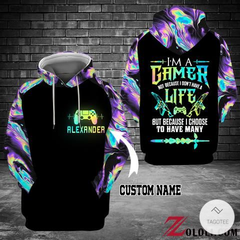 Personalized I'm a gamer not because I don't have a life but because I choose to have many 3D hoodie