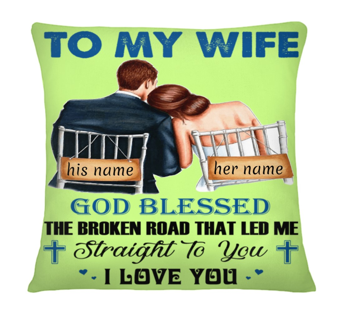 Personalized To my wife God blessed the broken road that led me straight to you I love you cushion `