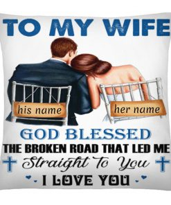 Personalized To my wife God blessed the broken road that led me straight to you I love you cushion