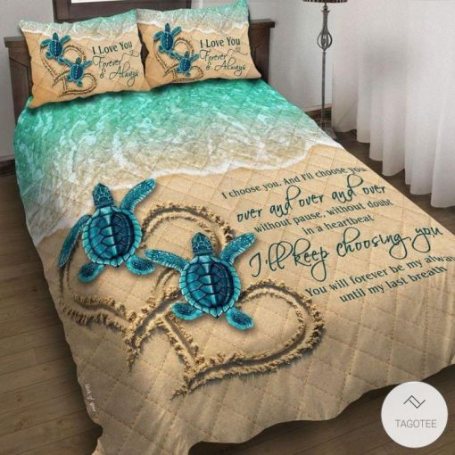 Sea Turtle I choose you and I'll choose you over and over and over without pause without doubt in a heartbeat bedding sets_result