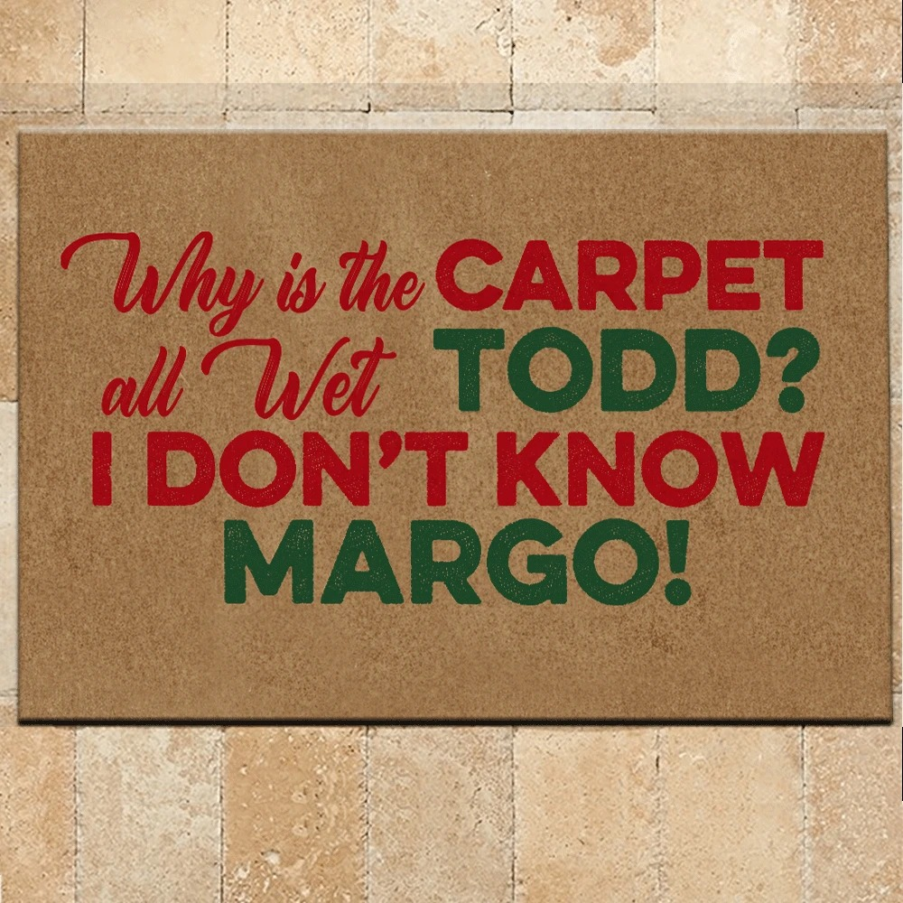 Why is the carpet all wet todd I don't know margo doormat 1