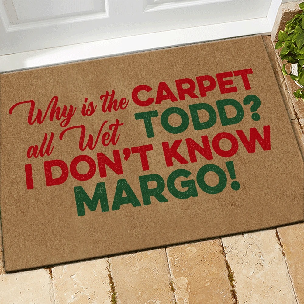 Why is the carpet all wet todd I don't know margo doormat