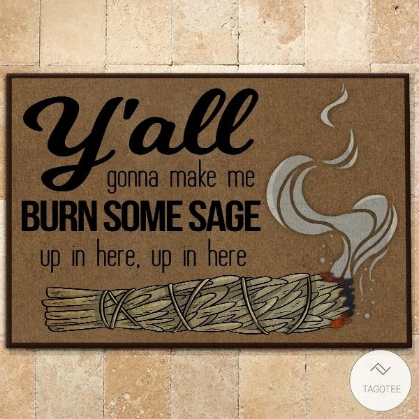 Y'all Gonna Make Me Burn Some Sage Doormat4
