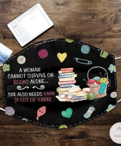 A Woman Cannot Survive On Books Alone She Also Needs Books And Yarn Face Mask5