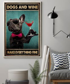 Dogs and wine make everything fine French Bulldog poster 1