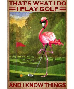 Flamingo That's what I do I play golf and I know things poster1