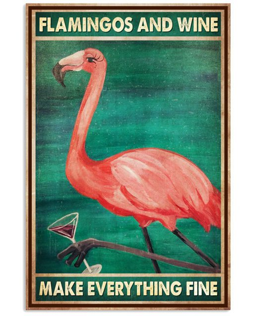 Flamingos and wine make everything fine poster