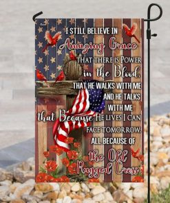 I still believe in amazing grace That there is power in the blood The he walks with me and he talks with me garden flag