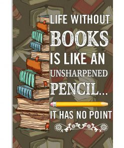 Life without books is like an unsharpened pencil It has no point poster 1