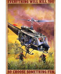 Military Helicopter Everything will kill you so choose something fun poster 1