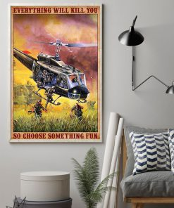 Military Helicopter Everything will kill you so choose something fun poster 2