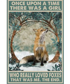 Once upon a time there was a girl who really loved Foxes That was me poster