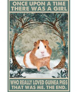 Once upon a time there was a girl who really loved Guinea Pig That was me poster