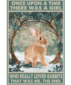Once upon a time there was a girl who really loved Rabbit That was me poster