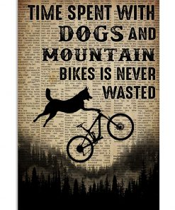 Time spent with dogs and mountain bikes is never wasted poster