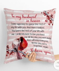 To my husband in heaven I was supposed to spend the rest of my life with you pillow
