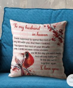 To my husband in heaven I was supposed to spend the rest of my life with you pillowxc