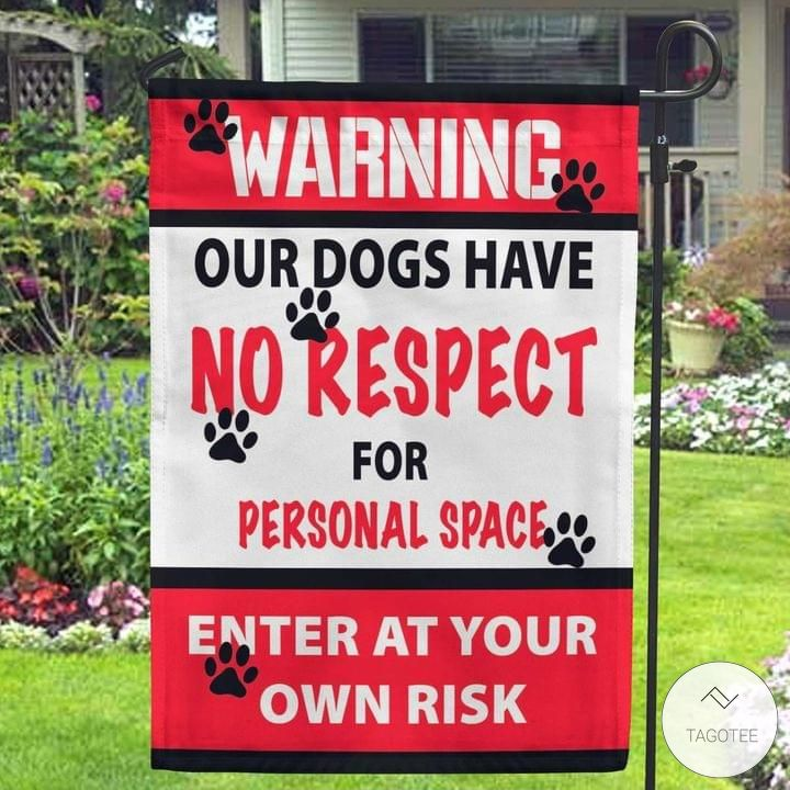 Warning our dogs have no respect for personal space enter at your own risk garden flag