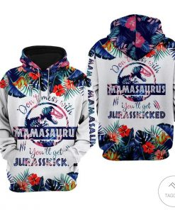 Don't mess with mamasaurus you'll get jurasskicked floral 3D hoodie and leggingz