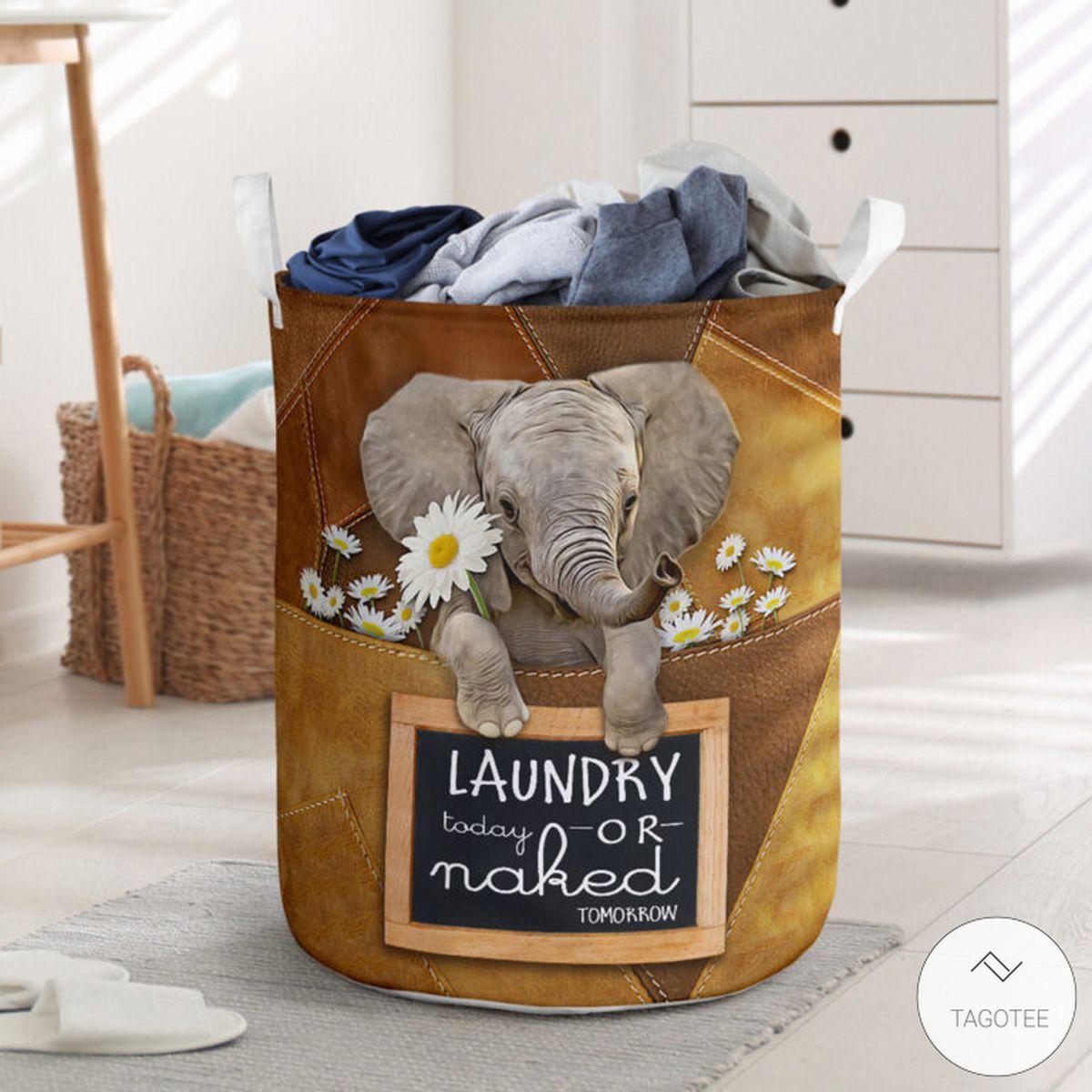 Elephant Laundry Today Or Naked Tomorrow Laundry Basket