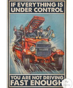 Firefighter If everything is under control you're not going fast enough poster