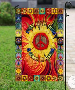 Hippie Every little things is gonna be alright garden flag