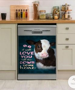 I Will Love You Till The Cows Come Home Dishwasher Cover