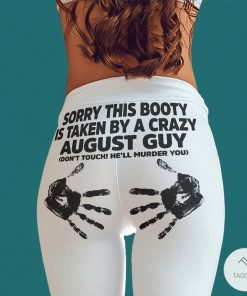 Sorry this booty is taken by a crazy August guy legging