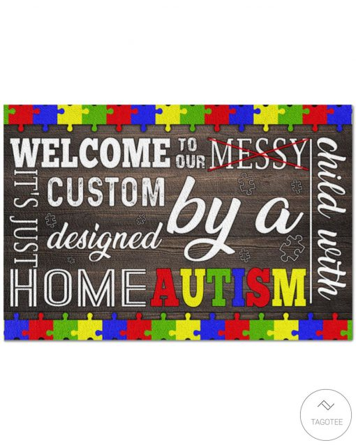 Welcome To Our Messy It's Just Custom Designed By A Home Autism Doormat