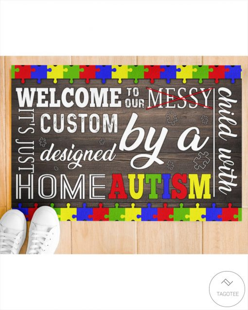 Welcome To Our Messy It's Just Custom Designed By A Home Autism Doormatc