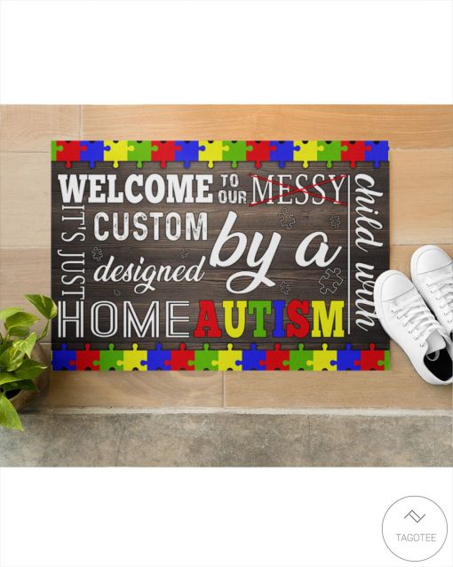 Welcome To Our Messy It's Just Custom Designed By A Home Autism Doormatx