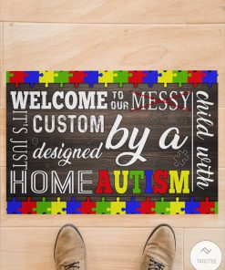Welcome To Our Messy It's Just Custom Designed By A Home Autism Doormatz
