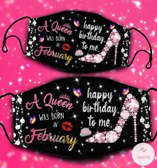 A Queen Was Born In February Happy Birthday To Me Face Mask