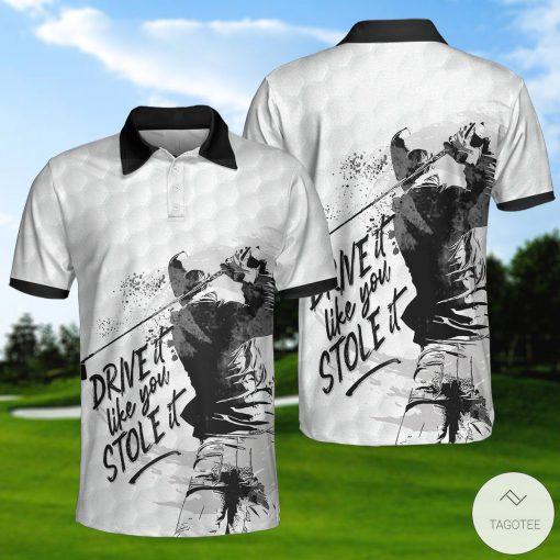 Drive It Like You Stole It Golf Polo Shirtx