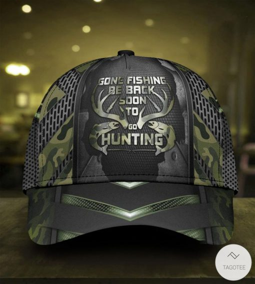 Gone Fishing Be Back To Go Hunting Cap