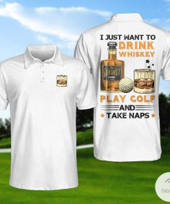 I Just Want To Drink Whiskey Play Golf And Take Naps Polo Shirtx
