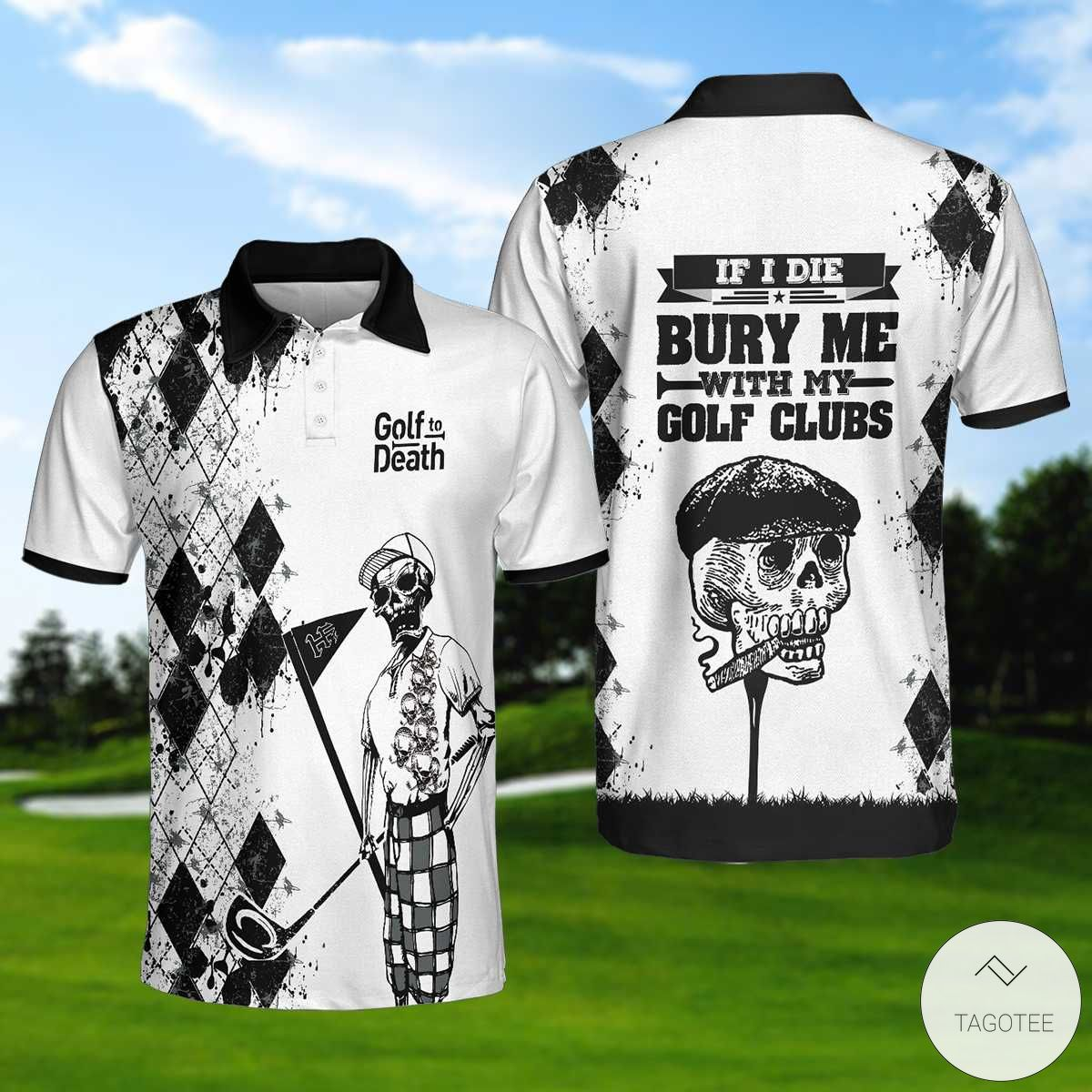 If I Die Bury Me With My Golf Clubs Polo Shirt