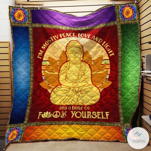 I'm Mostly Peace Love And Light And A Little Go Fuck Yourself Quilt