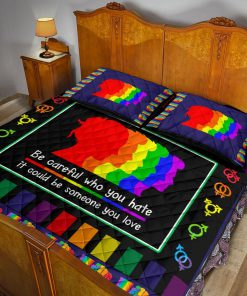 LGBT Be Careful Who You Hate It Could Be Someone You Love Quilt Bedding Setc