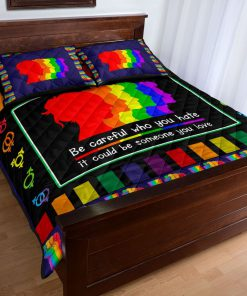 LGBT Be Careful Who You Hate It Could Be Someone You Love Quilt Bedding Setx