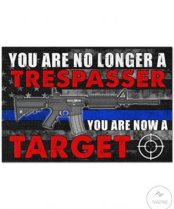 Police You Are No Longer A Trespasser You Are Now A Target Doormat